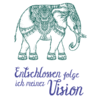 """""""Entschlossen folge ich meiner Vision"""", positiver Glaubenssatz mit indischem Elefant"""
